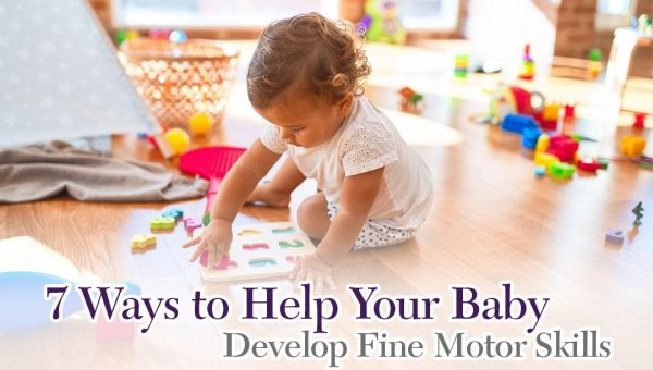 7 Ways to Help Your Baby Develop Fine Motor Skills