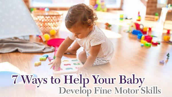 7 Ways to Help Your Baby Develop Fine Motor Skills